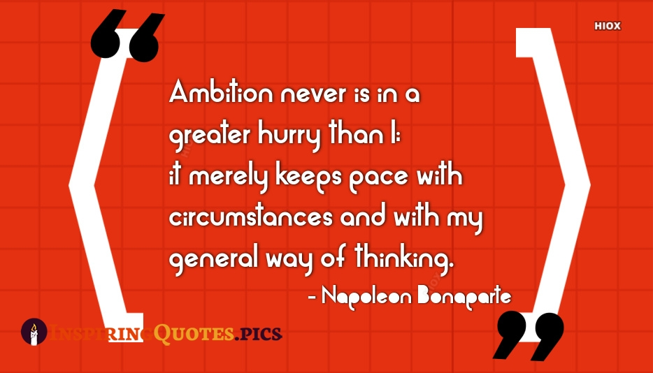 Ambition Never is In A Greater Hurry Than I; It Merely Keeps Pace With Circumstances