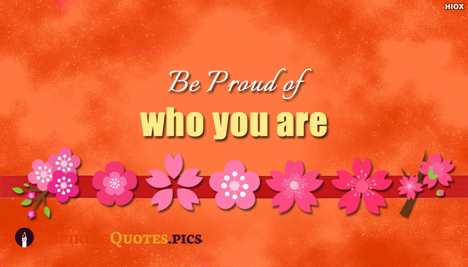 Be Proud Of Who You Are - Inspiring Quotes About Self Esteem