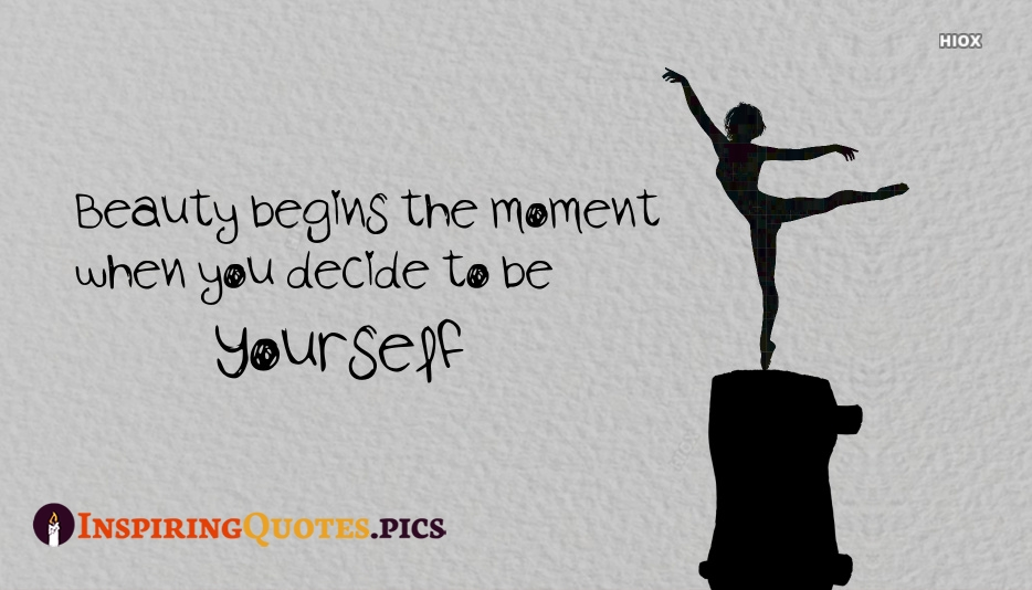 Beauty Begins The Moment When You Decide To Be