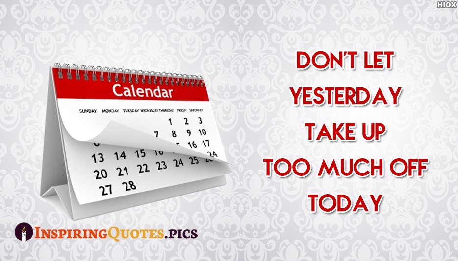 Dont Let Yesterday Take Up Too Much Off Today