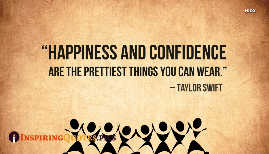 Happiness And Confidence Are The Prettiest Things You Can Wear – Taylor Swift