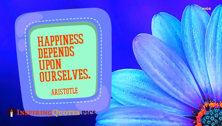 Happiness Depends On Ourselves Aristotle Quote: Happiness Depends Upon Ourselves @ Inspiringquotes.Pics