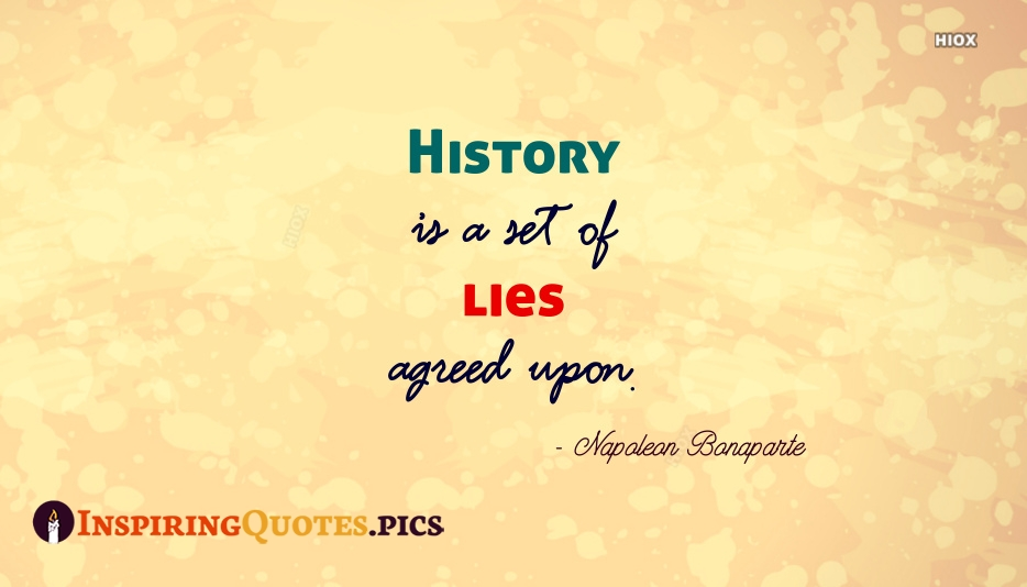 History Is A Set Of Lies Agreed Upon - Napoleon Bonaparte