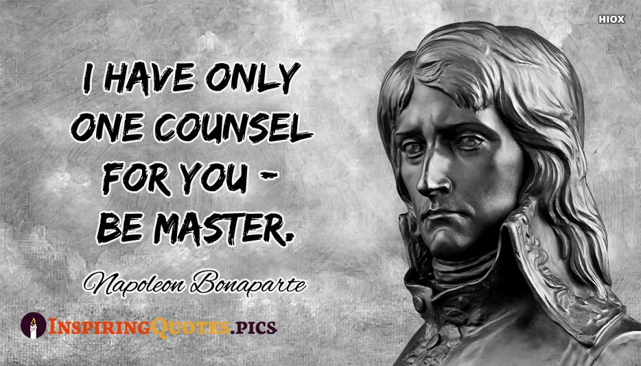 I Have Only One Counsel For You - Be Master - Napoleon Bonaparte