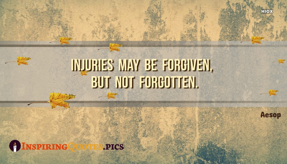 Injuries May Be Forgiven, But Not Forgotten - Aesop