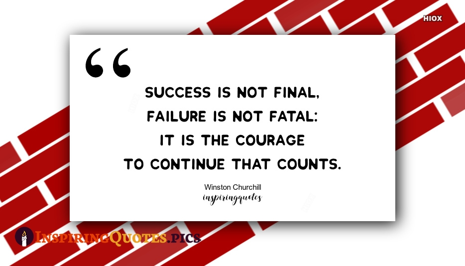 Inspirational Courage Quotes | Success is Not Final, Failure is Not Fatal: It is The Courage To Continue That Counts