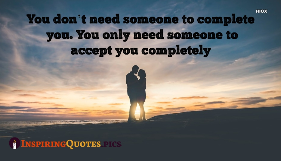 Inspirational Love Thoughts | You Don't Need Someone To Complete  You. You Only Need Someone To Accept You Completely