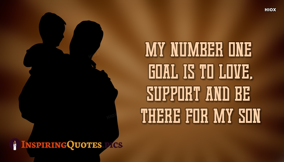 Inspirational Motivational Son Quotes | My Number One Goal is To Love, Support and Be There For My Son