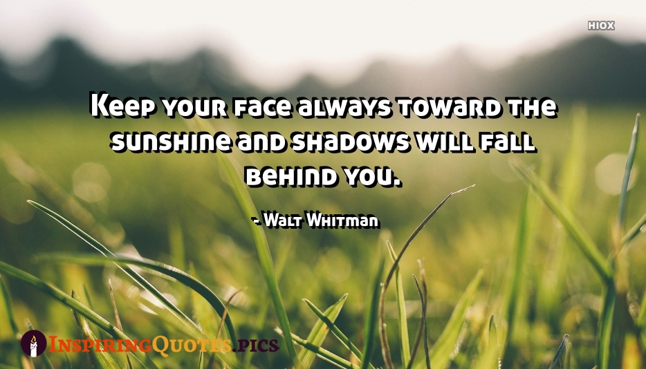 Inspirational Positive Dad Quote | Keep Your Face Always Toward The Sunshine and Shadows Will Fall Behind You - Walt Whitman