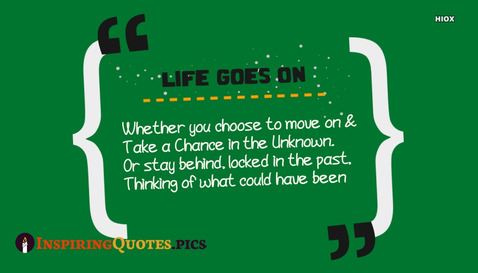 Inspirational Quotes About Life Life Goes On Whether You Choose To