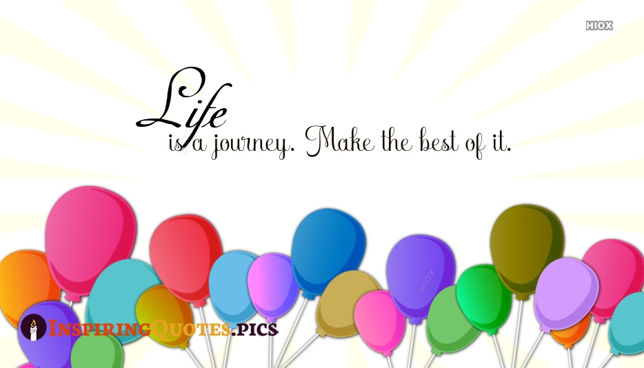 Inspirational Quotes To Life | Life is A Journey. Make The Best Of It