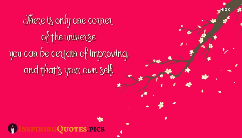 Inspirational Self Care Quotes | There is Only One Corner Of The Universe You Can Be Certain Of Improving, and That