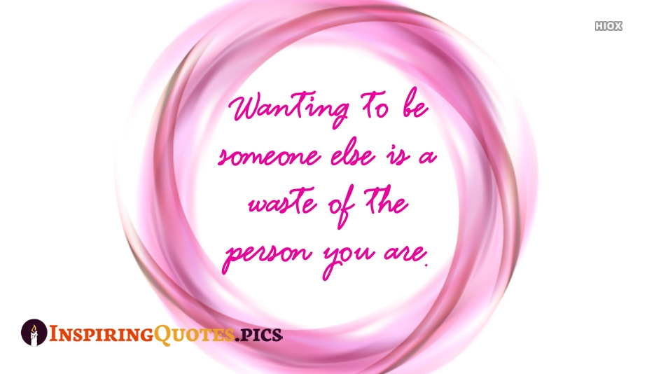 Inspirational Self Esteem Quotes | Wanting To Be Someone Else is A Waste Of The Person You Are