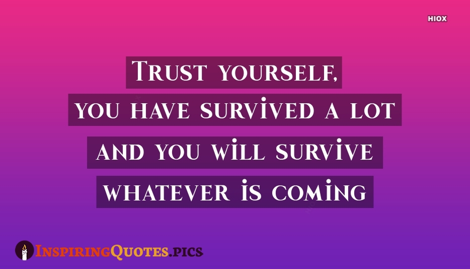 Inspirational Self Help Quotes | Trust Yourself, You Have Survived A Lot and You Will Survive Whatever is Coming