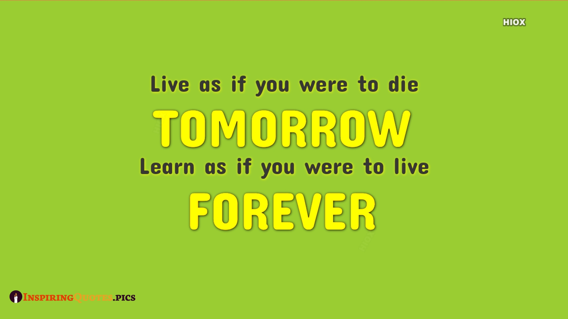 Live As If You Were To Die Tomorrow.