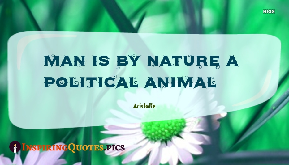 Man Is By Nature A Political Animal - Aristotle
