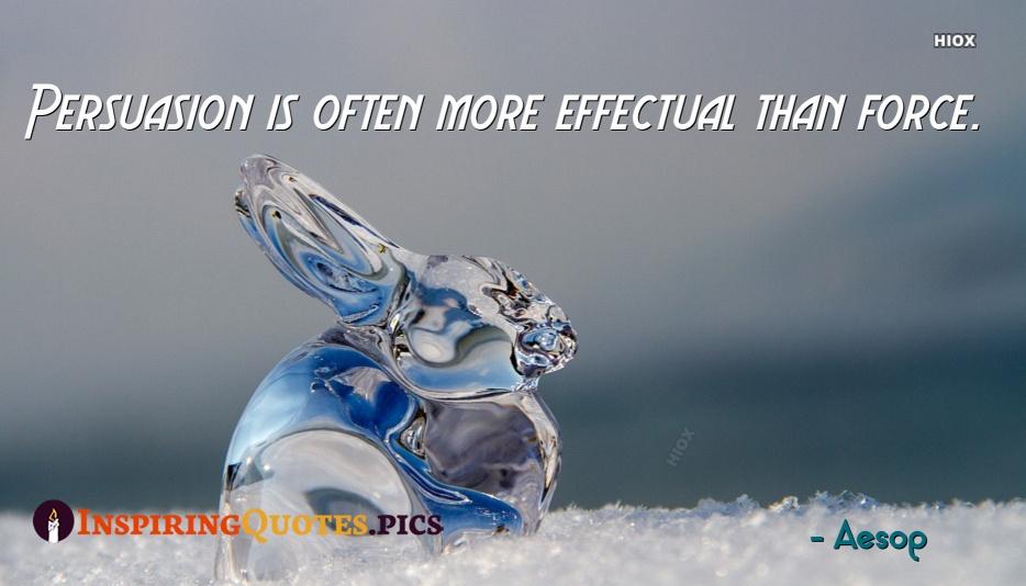Persuasion Is Often More Effectual Than Force - Aesop