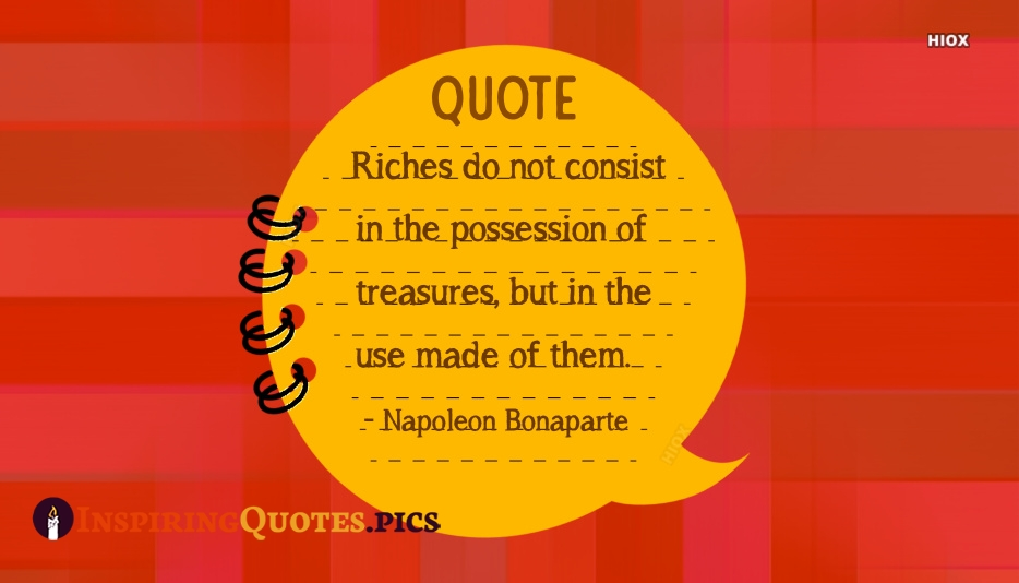 Riches Do Not Consist In The Possession Of Treasures, But In The Use Made Of