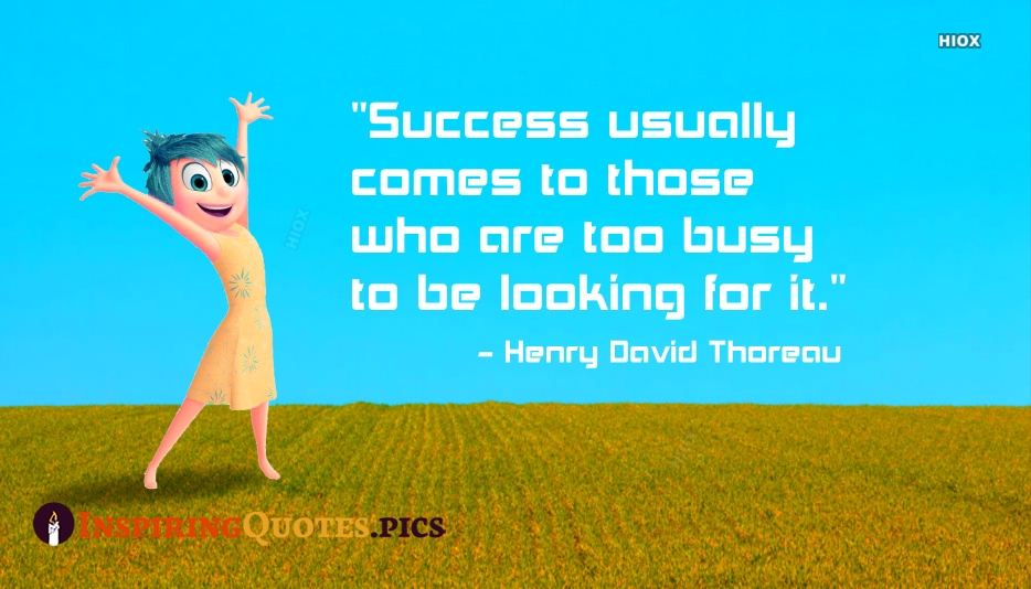 Success Usually Comes To Those Who Are Too Busy To Be Looking For It.