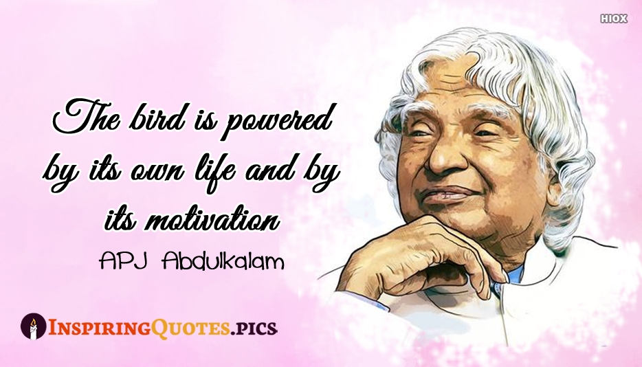 The Bird Is Powered By Its Own Life And By Its Motivation - A. P. J. Abdul Kalam
