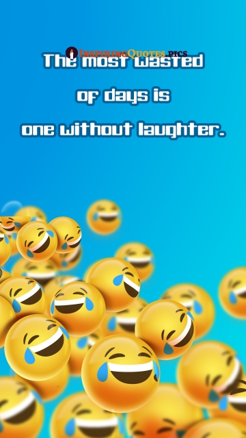 The Most Wasted Of Days is One Without Laughter