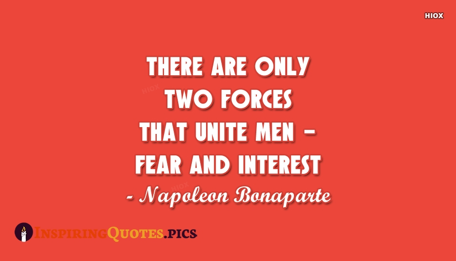 There Are Only Two Forces That Unite Men - Fear and Interest - Napoleon Bonaparte