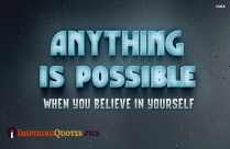 Anything Is Possible When You Believe In Yourself