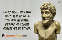 Every Truth Has Two Sides; It Is As Well To Look At Both, Before We Commit Ourselves