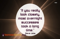If You Really Look Closely, Most Overnight Successes Took A Long Time.