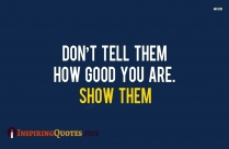 Inspirational Motivational Softball Quotes | Don't Tell Them How Good You Are. Show Them