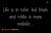 Inspirational Positivity Black And White Quotes | Life Is In Color, But Black And White