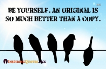 Inspirational Self Love | Be Yourself. An Original Is So Much Better Than A Copy