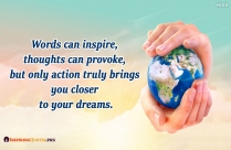 Only Action Truly Brings You Closer To Your Dreams.