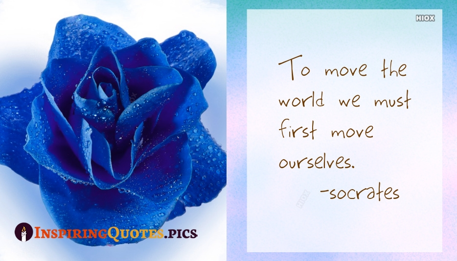 To Move The World We Must First Move Ourselves - Socrates
