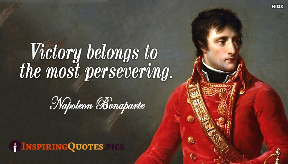Victory Belongs To The Most Persevering - Napoleon Bonaparte